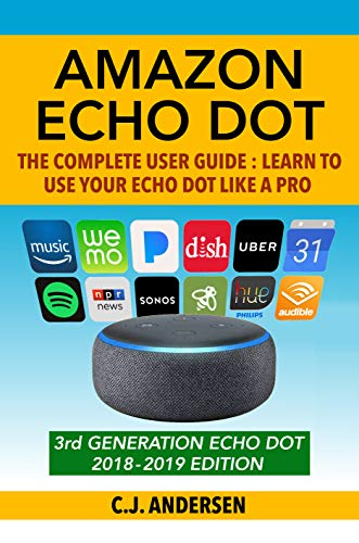 Amazon Echo Dot: The Complete User Guide: Learn to Use Your Echo Dot Like A Pro - Includes Alexa Skills, Tips & Tricks 2018 (Alexa & Echo Dot Setup, Tips and Tricks Book 1) (English Edition) por CJ Andersen