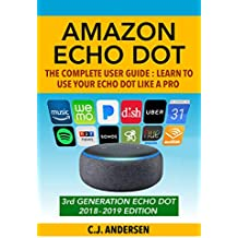 Amazon Echo Dot: The Complete User Guide: Learn to Use Your Echo Like A Pro - Includes Alexa Skills, Tips & Tricks 2018 (Alexa & Echo Dot Setup, Tips and Tricks Book 1) (English Edition)