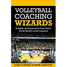 Volleyball Coaching Wizards: Insights and Experience from Some of the Worlds Great Coaches (English Edition)