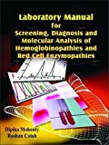 LABORATORY MANUAL FOR SCREENING, DIAGNOSIS AND MOLECULAR ANALYSIS OF HEMOGLOBINOPATHIES AND RED CELL ENZYMOPATHIES