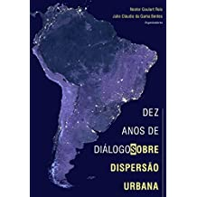 Dez Anos de Diálogos Sobre Dispersão Urbana (Portuguese Edition)