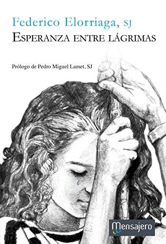 ESPERANZA ENTRE LÁGRIMAS (Espiritualidad) por FEDERICO ELORRIAGA SJ