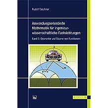 Anwendungsorientierte Mathematik für ingenieurwissenschaftliche Fachrichtungen: Band 3: Geometrie und Räume von Funktionen