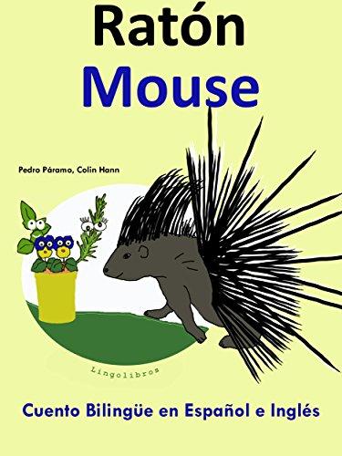 Cuento Bilingüe en Inglés y Español: Ratón — Mouse por Colin Hann