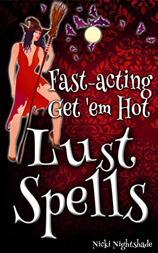 Fast-Acting Get 'em Hot Lust Spells (Nicki's Fast & Easy Love Spells Book 1) (English Edition)