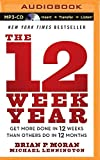 The 12 Week Year: Get More Done in 12 Weeks Than...