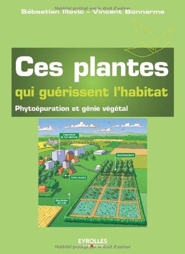 Ces plantes qui guérissent l'habitat: Phytoépuration et génie végétal.