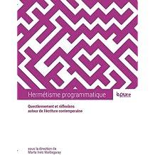 Hermetisme programmatique : Questionnement et réflexions autour de l'écriture contemporaine