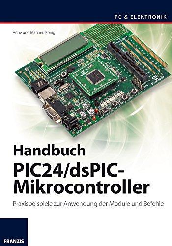 Handbuch PIC24/dsPIC-Mikrocontroller: Praxisbeispiele zur Anwendung der Module und Befehle (PC & Elektronik) -
