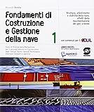 Fondamenti di costruzione e gestione della nave. Corso di scienze della navigazione. Con e-book. Con espansione online. Per gli Ist. tecnici: 1
