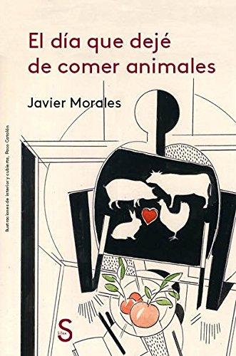 El día que dejé de comer animales (Cuentahílos) por Javier Morales
