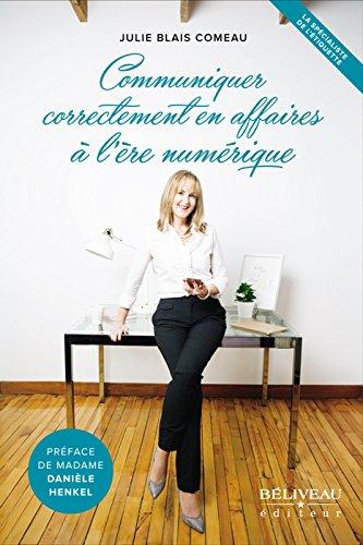 Communiquer correctement en affaires à l'ère numérique (Guide pratique) par Julie Blais Comeau