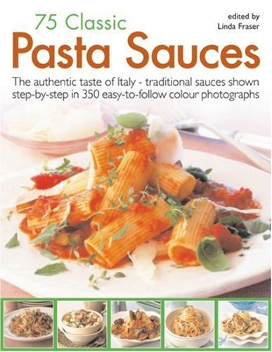 75 Classic Pasta Sauces: The Authentic Taste of Italy - Traditional Sauces Shown Step-by-step in 300 Easy-to-follow Photographs by Linda Frase (25-Jan-2008) Paperback