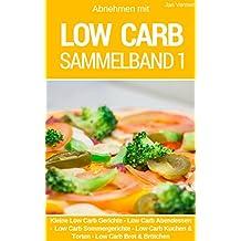 Low Carb Sammelband 1: Über 200 Rezepte zum Abnehmen: Kleine Low Carb Gerichte - Low Carb Abendessen - Low Carb Sommergerichte - Low Carb Kuchen & Torten - Low Carb Brot & Brötchen