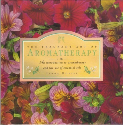 The Fragrant Art of Aromatherapy: An Introduction to Aromatherapy and the Use of Essential Oils by LINDA DOESER (1997) Hardcover