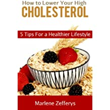 How to Lower Your High Cholesterol - 5 Tips for a Healthier Lifestyle (English Edition)