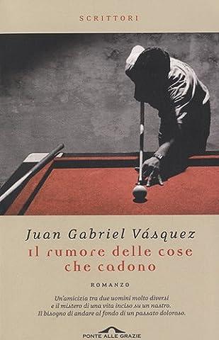 Juan Gabriel Vasquez - Il rumore delle cose che