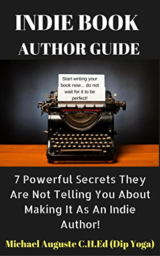 INDIE BOOK AUTHOR GUIDE: 7 Powerful Secrets They Are Not Telling You About Making It As An Indie Author! (English Edition)
