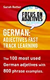 GERMAN: ADJECTIVES FAST TRACK LEARNING.: The 100 most used German adjectives with 600 phrase examples. (German Edition)