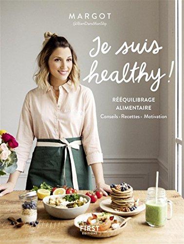 Je suis healthy ! Rééquilibrage alimentaire - conseils - recettes - motivation par Margot de Youmakefashion et Biendansmonslip par Margot