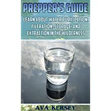 Prepper's Guide: Learn About Water Purification, Filtration, Storage, and Extraction in the Wilderness (English Edition)