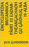 Encyclopedia Britannica Pàirt 33 Eadar-theangachadh gu Gàidhlig na h-Alba (Scots_gaelic Edition)