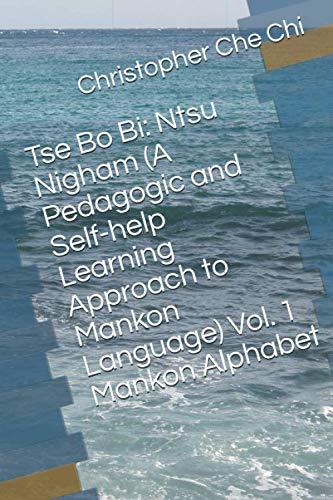 Tse Bo Bi: Ntsu Nigham (A Pedagogic and Self-help Learning Approach to Mankon Language) Vol. 1  Mankon Alphabet (Tse Bo Bih, Band 1)