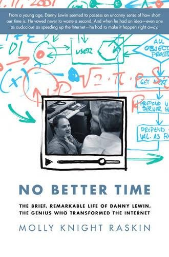 No Better Time: The Brief, Remarkable Life of Danny Lewin, the Genius Who Transformed the Internet