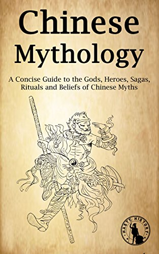 Chinese Mythology: A Concise Guide to the Gods, Heroes, Sagas, Rituals and Beliefs of Chinese Myths (English Edition)