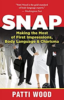 Snap: Making the Most of First Impressions, Body Language, and Charisma von [Wood, Patti]