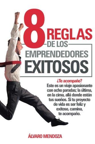 8 Reglas de los Emprendedores Exitosos por Mr Alvaro Mendoza