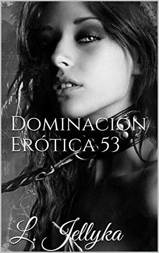 Dominación Erótica 53 por L. Jellyka