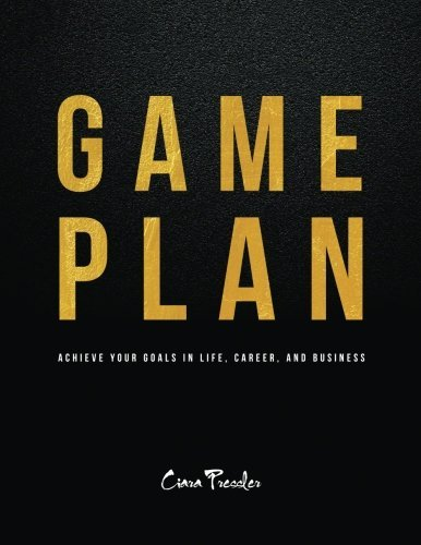 Game Plan: Achieve Your Goals in Life, Career, and Business by Ciara Pressler (2014-12-18) par Ciara Pressler