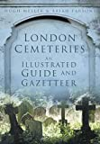 London Cemeteries: An Illustrated Guide & Gazetteer