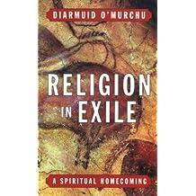 Religion in Exile: A Spiritual Homecoming by Diarmuid O'Murchu (2000-06-01)