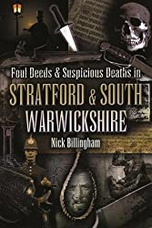 Foul Deeds & Suspicious Deaths in Stratford and South Warwickshire: (Foul Deeds and Suspicious Deaths)