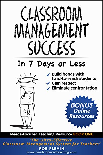 Classroom management success in 7 days or less: The Ultra-Effective Classroom Management System for Teachers. (Needs-Focused Teaching Resource Book 1) (English Edition) por Rob Plevin