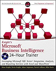 [(Knight's Microsoft Business Intelligence 24-Hour Trainer : Leveraging Microsoft SQL Server Integration, Analysis, and Reporting Services with Excel and SharePoint)] [By (author) Brian Knight ] published on (September, 2010)