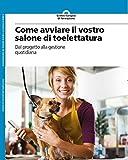 Scarica Libro Come avviare il vostro salone di toelettatura (PDF,EPUB,MOBI) Online Italiano Gratis