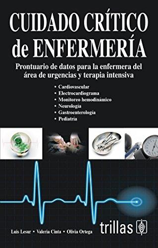 Cuidado critico de enfermeria / Critical Care of Nursing: Prontuario de datos para la enfermera del area de urgencias y terapia intensiva / ... the Emergency Care Nurse and Intensive Care por Luis Lesur