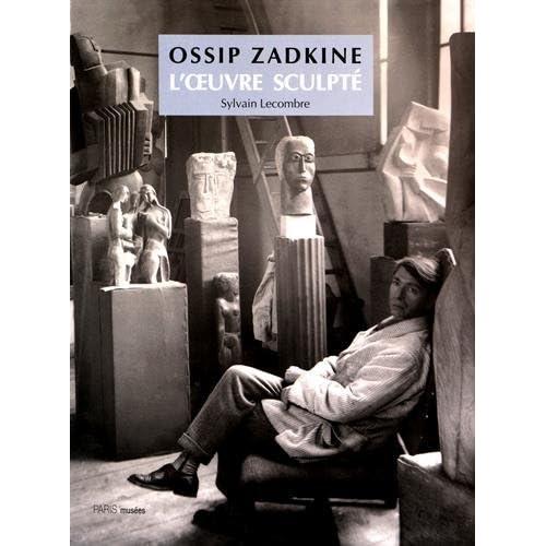 Ossip Zadkine : L'oeuvre sculpté