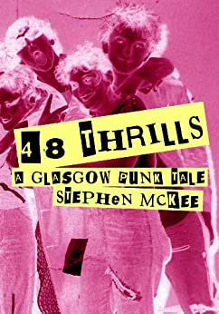 48 Thrills - A Glasgow Punk Tale by [McKee, Stephen]