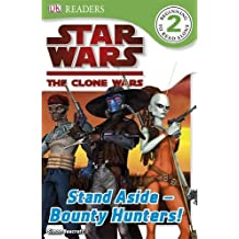 Star Wars Clone Wars Stand Aside - Bounty Hunters! (DK Readers Level 2)