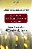 Puissantes prières de magie blanche - Pour toutes les...