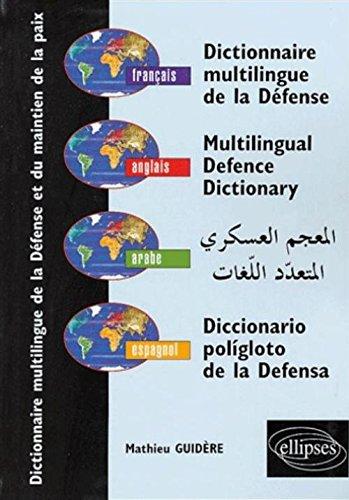 Dictionnaire multilingue de la défense et du maintien de la paix : Français - anglais - arabe - espagnol par Mathieu Guidère