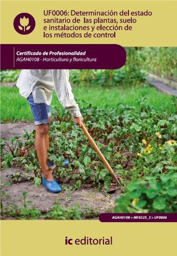 Determinación del estado sanitario de las plantas, suelo e instalaciones y elección de los métodos de control. AGAH0108 - Horticultura y floricultura por Enrique Aguilar Yánez
