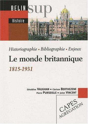 Le monde britannique 1815-1931 par Géraldine Vaughan, Julien Vincent, Clarisse Berthezène, Pierre Purseigle