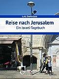 Reise nach Jerusalem: Ein Israel-Tagebuch - Lutz Dettmann