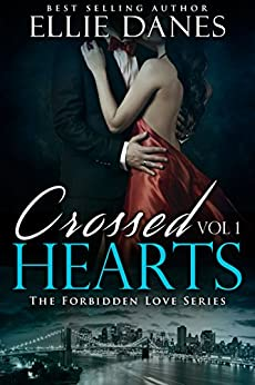Crossed Hearts Vol. 1 (The Forbidden Love Series, Vol. 1): Alpha Billionaire Romance by [Danes, Ellie]