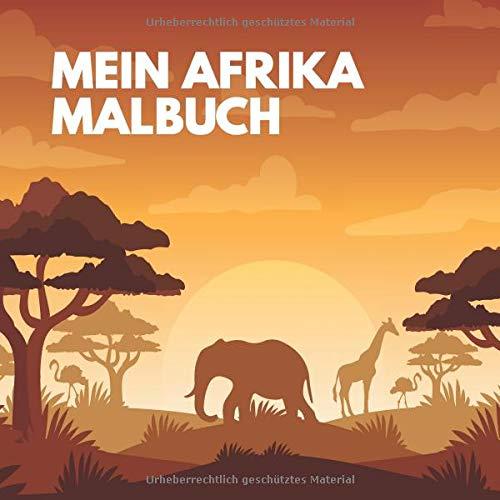 Mein Afrika Malbuch: 50 einzigartige Afrika Ausmalbilder für Kinder ab 3+ Jahren für zu Hause oder den Kindergarten. Als Kopiervorlage für PädagogInnen geeignet.